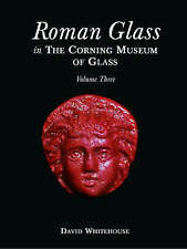 Roman Glass in the Corning Museum of Glass: v. 3 by David Whitehouse...