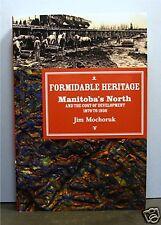 Formidable Heritage, North Manitoba 1870-1930