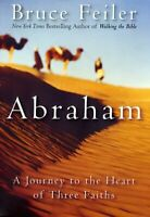Abraham : A Journey to the Heart of Three Faiths by Feiler, Bruce