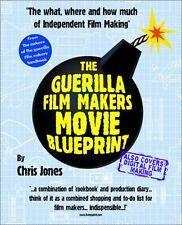 The Guerilla Film Makers Movie Blueprint by Chris Jones