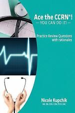 Ace the CCRN® Practice Review Book : Practice Review Book by Nicole Kupchick...
