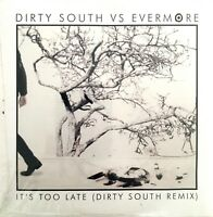 Dirty South vs Evermore CD Single It's Too Late (Dirty South Remix) - Europe