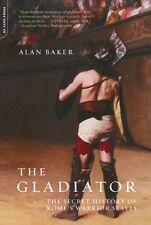 The Gladiator: The Secret History Of Romes Warrio