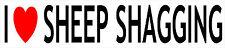 I Love Sheep Shagging Novelty Fun Car Bumper / Laptop / Window /  Decal/Sticker