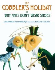 The Cobbler's Holiday: or Why Ants Don't Wear Shoes by Farooqi, Musharraf Ali