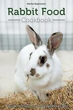 Rabbit Food Cookbook : A Guide on How to Care for Rabbits As Pets by Martha...