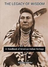 The Legacy of Wisdom : A Handbook of American Indian Heritage by William...