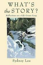 NEW What's the Story?: Reflections On A Life Grown Long by Sydney Lea