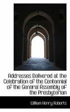 Addresses Delivered at the Celebration of the Centennial of the General.