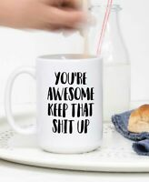 Mugs With Sayings You're Awesome Keep That Sh!t Up Mug Mug Awesome Mug Funny