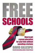 Free Schools: How to Get a Great Education for your kids David Gillespie