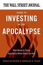 The Wall Street Journal Guide to Investing in the Apocalypse: Make Money by Seei