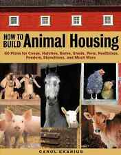 How to Build Animal Housing: 60 Plans for Coops, Hutche - Paperback NEW Ekarius,