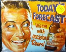 "15"" X 12"" TIN SIGN TODAY'S FORECAST WARM WITH OCCASIONAL BEERS METAL SIGN NEW"