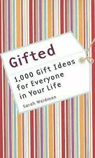 Gifted : 1,000 Gift Ideas for Everyone in Your Life by Sarah Weidman (2006,...