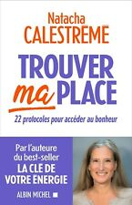 Natacha Calestreme - Trouver ma place: 22 protocoles... - Livre n.u.m.é.r.i.q.ue