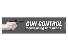 Gun control means using both hands  (Bumper Sticker)