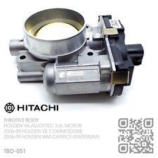 HITACHI THROTTLE BODY V6 ALLOYTEC 3.6L [2006-2009 HOLDEN VE COMMODORE/CALAIS]