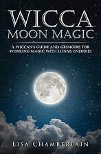 Wicca Moon Magic: A Wiccan's Guide and Grimoire for Working Magic with Lunar Ene