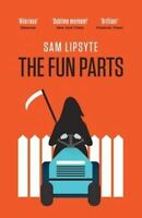 The Fun Parts by Sam Lipsyte (Paperback, 2014)