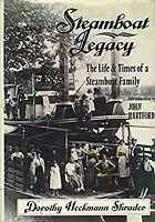 Steamboat Legacy : The Life and Times of a Steamboat Family Dorothy H. Shrader