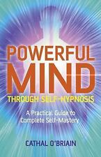 Powerful Mind Through Self-Hypnosis: A Practical Guide to Complete Self-Mastery