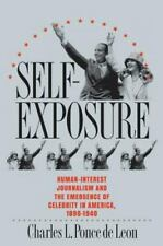 Self-Exposure : Human-Interest Journalism and the Emergence of Celebrity in Amer