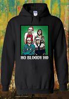 Friday Night Dinner Ho Bloody Ho Men Women Unisex Top Sweatshirt Hoodie 2672