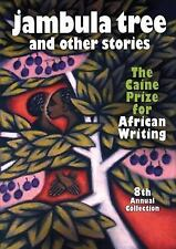 Jambula Tree and other stories: The Caine Prize for African Writing 8th Annual C