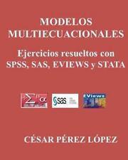 MODELOS MULTIECUACIONALES. Ejercicios Resueltos con SPSS, SAS, EVIEWS y STATA...