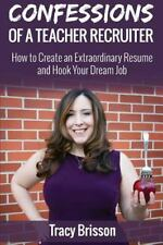 Confessions of a Teacher Recruiter: How to Create an Extraordinary Resume and Ho