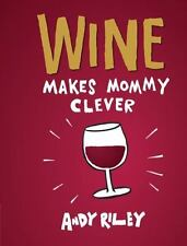 Wine Makes Mommy Clever by Andy Riley (2013, Hardcover)