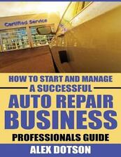 How to Start and Manage a Successful Auto Repair Business : Professionals...
