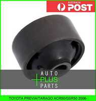 Fits PREVIA/TARAGO ACR50/GSR50 - Rear Control Arm Bush Front Arm Wishbone Rubber