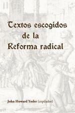 Textos Escogidos de la Reforma Radical by John Yoder (2016, Paperback)