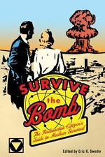 Survive the Bomb : The Radioactive Citizen's Guide to Nuclear Survival (2011, Ha