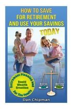 How to Save for Retirement and Use Your Savings TODAY : Retirement Planning...