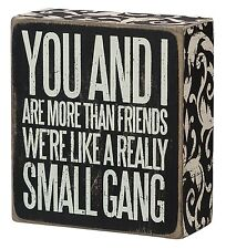 Primitives by Kathy Box Sign ~ You And I Are More Than Friends ~ Small Gang