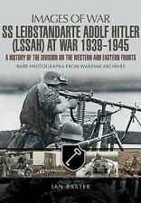SS Leibstandarte Adolf Hitler (LSSAH) at War 1939 - 1945: A History of the Divis