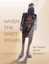 When the Spirit Speaks : Self-Taught Art of the South by Margaret Day Allen...