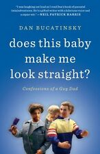 Does This Baby Make Me Look Straight?: Confessions of a Gay Dad by Dan Bucatinsk