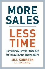 More Sales, Less Time : Surprisingly Simple Strategies for Today's Crazy-Busy...
