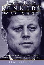 The Day Kennedy Was Shot: An Hour-by-Hour Account of What Really Happened on Nov