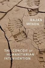 The Conceit of Humanitarian Intervention; Impact Book, Hardback; Menon, Rajan.