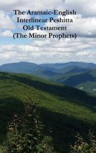 The Aramaic-English Interlinear Peshitta Old Testament (the Minor Prophets)