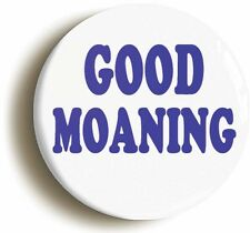 GOOD MOANING FUNNY EIGHTIES BADGE BUTTON PIN (Size is 2inch/50mm diameter)