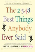 The 2,548 Best Things Anybody Ever Said by Robert Byrne (2003, Paperback, Reprin