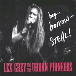 LEX GREY AND THE URBAN PIONEERS- BEG, BORROW, STEAL -CD