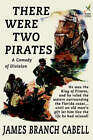 NEW There Were Two Pirates: A Comedy of Division by James Branch Cabell