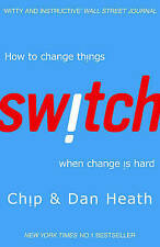 Switch: How to change things when change is hard by Chip Heath, Dan Heath